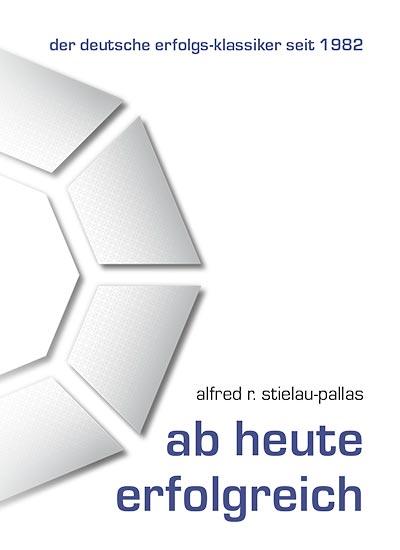 """Alfred R. Stielau-Pallas - Buch - """"ab heute erfolgreich"""""""