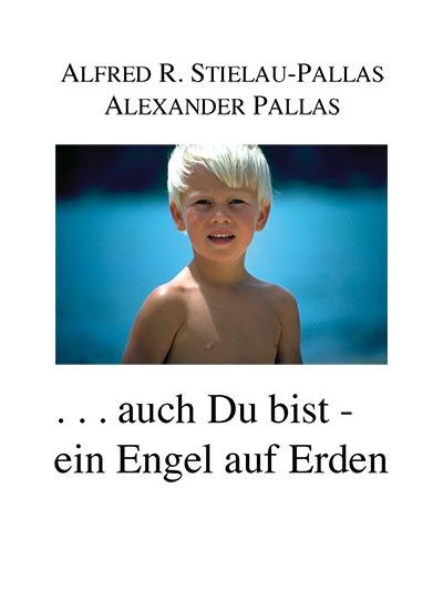 """Alfred R. Stielau-Pallas & Alexander Pallas - Buch - """"... auch Du bist ein Engel auf Erden"""""""