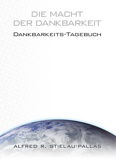 """Alfred R. Stielau-Pallas - Buch - """"Die Macht der Dankbarkeit - Dankbarkeits-Tagebuch"""""""""""