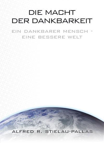 """Alfred R. Stielau-Pallas - Buch - """"Die Macht der Dankbarkeit"""""""