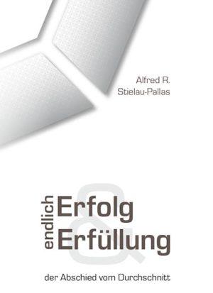 """Alfred R. Stielau-Pallas - Buch - """"endlich Erfolg & Erfüllung"""""""