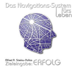 """Alfred R. Stielau-Pallas - CD/Audiobook - """"Das Navigationssystem fürs Leben Teil 1 - Zieleingabe: Erfolg"""""""